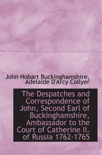 9781103866250: The Despatches and Correspondence of John, Second Earl of Buckinghamshire, Ambassador to the Court o