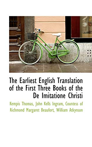 The Earliest English Translation of the First Three Books of the De Imitatione Christi: Thomas, ...