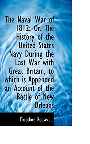 9781103872268: The Naval War of 1812: Or, The History of the United States Navy During the Last War with Great Brit