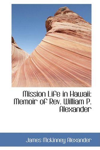 9781103874606: Mission Life in Hawaii: Memoir of Rev. William P. Alexander