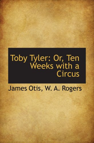 Toby Tyler: Or, Ten Weeks with a Circus: James Otis