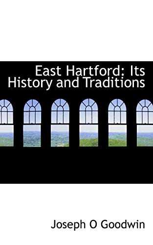 East Hartford: Its History and Traditions (Paperback): Joseph O Goodwin