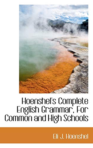 Hoenshel's Complete English Grammar, For Common and