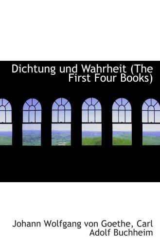 9781103886081: Dichtung und Wahrheit (The First Four Books)