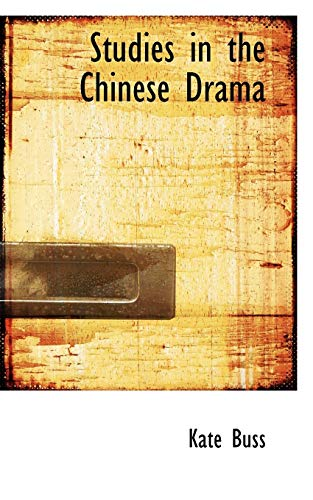 Studies in the Chinese Drama (Bibliolife Reproduction): Buss, Kate