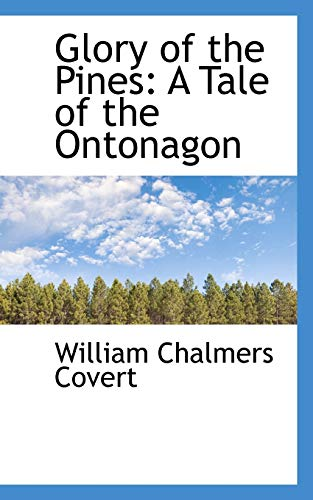Glory of the Pines: A Tale of: William Chalmers Covert