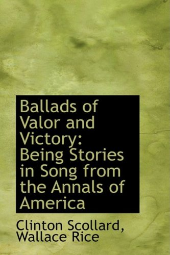 9781103887477: Ballads of Valor and Victory: Being Stories in Song from the Annals of America
