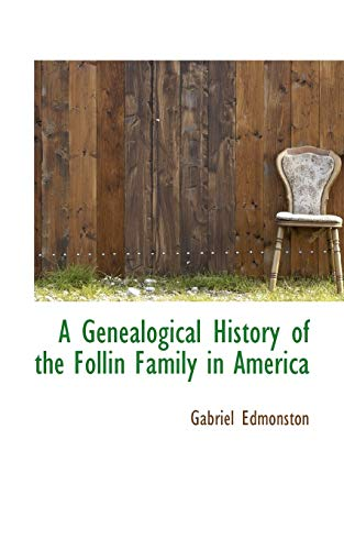 9781103890552: A Genealogical History of the Follin Family in America
