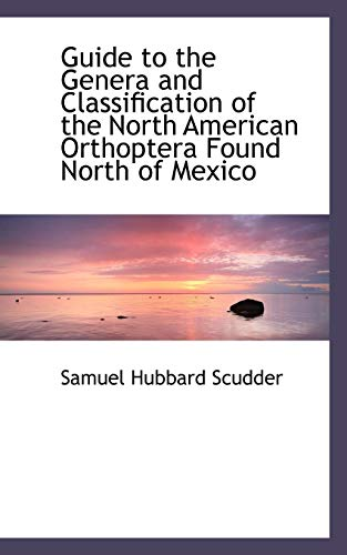 Guide to the Genera and Classification of the North American Orthoptera Found North of Mexico: ...