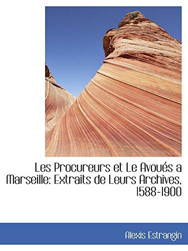 9781103891139: Les Procureurs et Le Avoués a Marseille: Extraits de Leurs Archives, 1588-1900