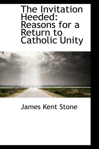 9781103893850: The Invitation Heeded: Reasons for a Return to Catholic Unity