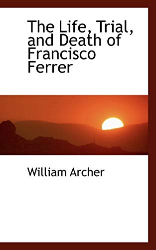 9781103897346: The Life, Trial, and Death of Francisco Ferrer