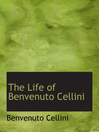 the life and times of benvenuto cellini Benvenuto cellini wasn't the greatest sculptor of the  it would be a different story the next time plague affected his life the good times came to an end in .