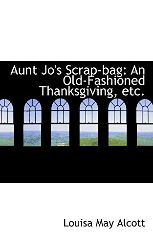 Aunt Jo's Scrap-bag: An Old-Fashioned Thanksgiving (1103906364) by Alcott, Louisa May