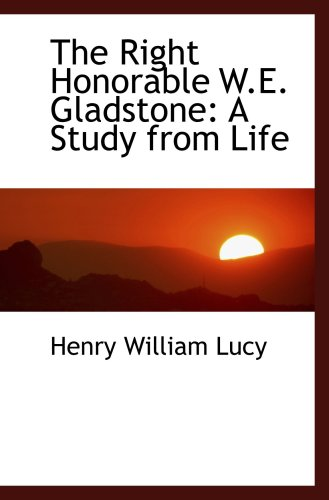 9781103906536: The Right Honorable W.E. Gladstone: A Study from Life