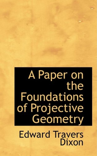 9781103908332: A Paper on the Foundations of Projective Geometry