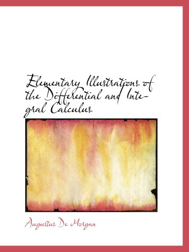 9781103908479: Elementary Illustrations of the Differential and Integral Calculus