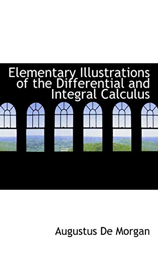 Elementary Illustrations of the Differential and Integral: Augustus de Morgan
