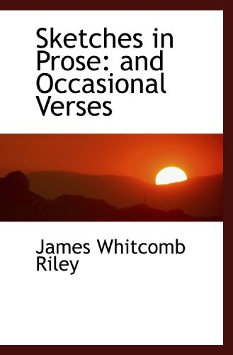 Sketches in Prose: and Occasional Verses (9781103919864) by James Whitcomb Riley