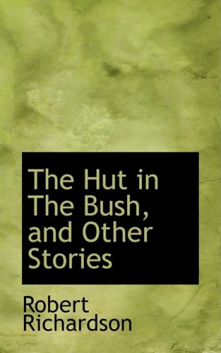 The Hut in The Bush, and Other Stories (9781103920662) by Robert Richardson