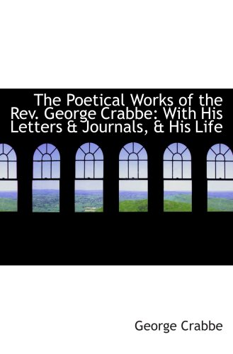 9781103921904: The Poetical Works of the Rev. George Crabbe: With His Letters & Journals, & His Life