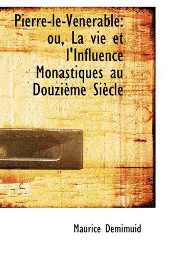 Pierre-le-Vénérable: ou, La vie et l'Influence Monastiques au Douzième Si...