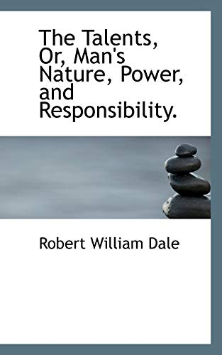 The Talents, Or, Man's Nature, Power, and: Robert William Dale