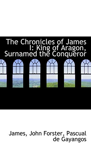 9781103941858: The Chronicles of James I: King of Aragon, Surnamed the Conqueror