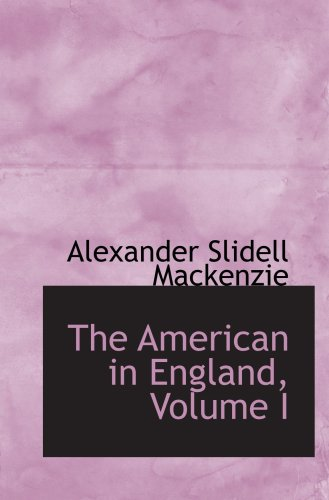 9781103942503: The American in England, Volume I