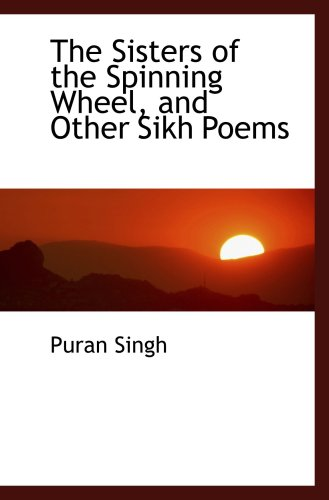 9781103942527: The Sisters of the Spinning Wheel, and Other Sikh Poems