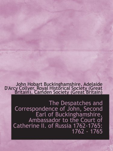 9781103942961: The Despatches and Correspondence of John, Second Earl of Buckinghamshire, Ambassador to the Court o