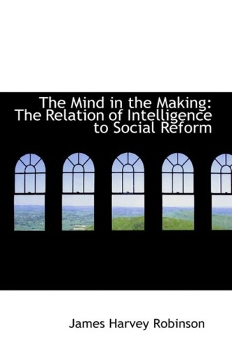 9781103943173: The Mind in the Making: The Relation of Intelligence to Social Reform