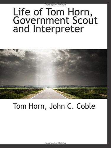 9781103944965: Life of Tom Horn, Government Scout and Interpreter