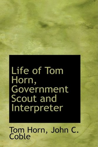9781103945153: Life of Tom Horn, Government Scout and Interpreter
