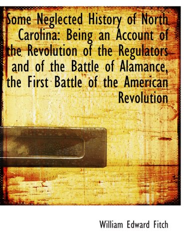9781103945689: Some Neglected History of North Carolina: Being an Account of the Revolution of the Regulators and o