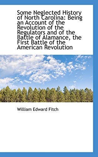 9781103945733: Some Neglected History of North Carolina: Being an Account of the Revolution of the Regulators and o