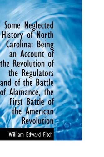 9781103945795: Some Neglected History of North Carolina: Being an Account of the Revolution of the Regulators and o