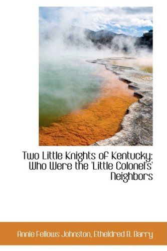 9781103947102: Two Little Knights of Kentucky: Who Were the 'Little Colonel's' Neighbors