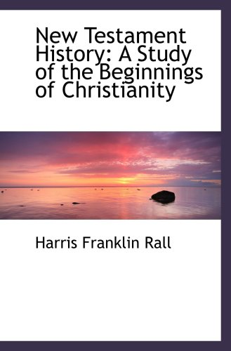 9781103953974: New Testament History: A Study of the Beginnings of Christianity