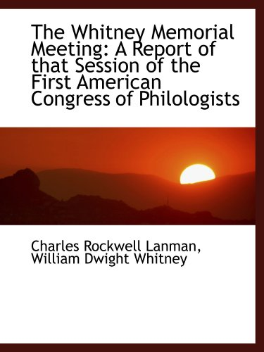 9781103961986: The Whitney Memorial Meeting: A Report of that Session of the First American Congress of Philologist