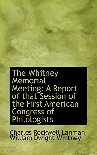9781103962051: The Whitney Memorial Meeting: A Report of that Session of the First American Congress of Philologist