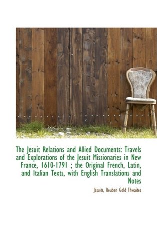 9781103962327: The Jesuit Relations and Allied Documents: Travels and Explorations of the Jesuit Missionaries in Ne