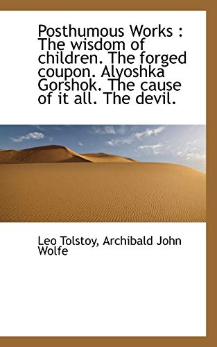 Posthumous Works: The wisdom of children. The forged coupon. Alyoshka Gorshok. The cause of it all....