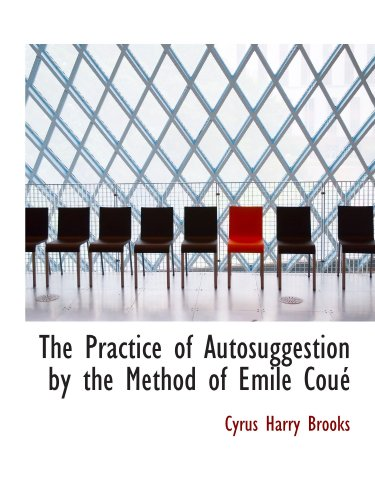 9781103968510: The Practice of Autosuggestion by the Method of Emile Coué