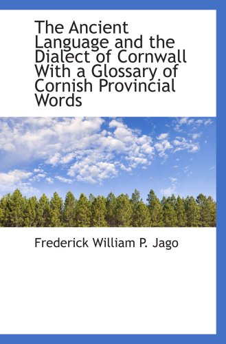 9781103970599: The Ancient Language and the Dialect of Cornwall With a Glossary of Cornish Provincial Words