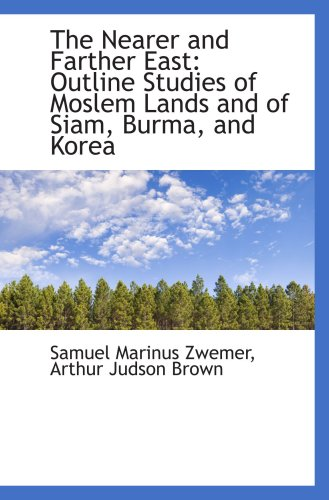 9781103973118: The Nearer and Farther East: Outline Studies of Moslem Lands and of Siam, Burma, and Korea