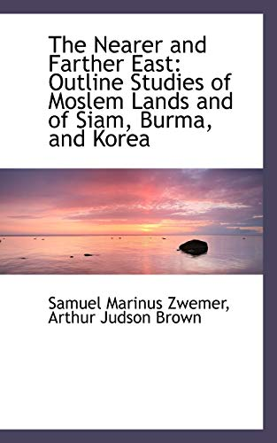 9781103973194: The Nearer and Farther East: Outline Studies of Moslem Lands and of Siam, Burma, and Korea