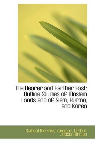 9781103973293: The Nearer and Farther East: Outline Studies of Moslem Lands and of Siam, Burma, and Korea