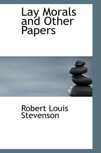 Lay Morals and Other Papers (1103976397) by Robert Louis Stevenson