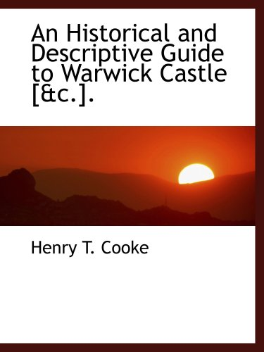9781103976836: An Historical and Descriptive Guide to Warwick Castle [&c.].